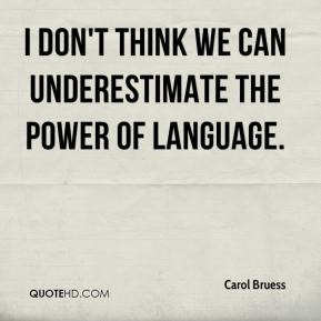 carol-bruess-quote-i-dont-think-we-can-underestimate-the-power-of.jpg