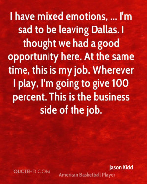 have mixed emotions, ... I'm sad to be leaving Dallas. I thought we ...