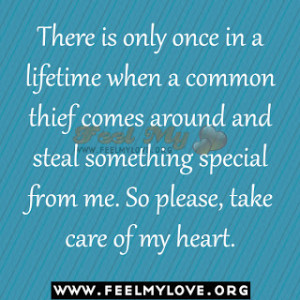... and steal something special from me. So please, take care of my heart