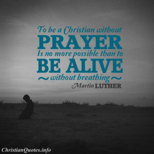 Martin Luther Christian Quote - Without Prayer