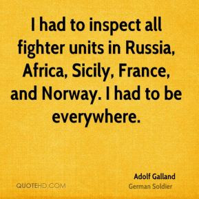 Adolf Galland - I had to inspect all fighter units in Russia, Africa ...