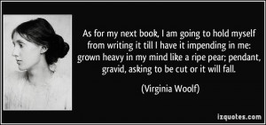 to hold myself from writing it till I have it impending in me: grown ...
