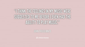 quote-John-Frusciante-i-think-the-feelings-in-my-music-87452.png