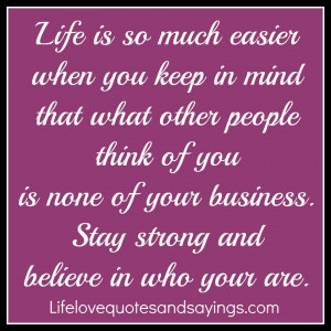 much easier when you keep in mind that what other people think of you ...