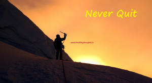 ... Never say Never, 'cause in never there is an Ever! Don't Quit
