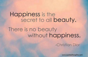 Happiness Quotes-Thoughts-Christian Dior-Beauty-Secret-Best-Nice-Great