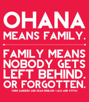... . family means nobody gets left behind. or forgotten. -lilo + stitch