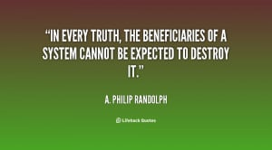 quote-A.-Philip-Randolph-in-every-truth-the-beneficiaries-of-a-30207 ...