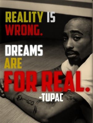 tupac shakur quotes reality is wrong dreams are for real tupac shakur