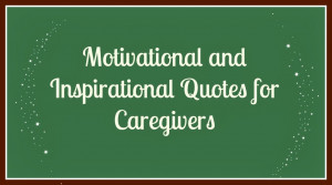 Inspirational and Motivational Quotes for Caregivers