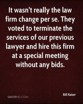 Bill Kaiser - It wasn't really the law firm change per se. They voted ...
