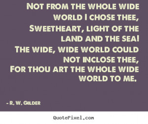 the whole wide world to me r w gilder more love quotes success quotes ...