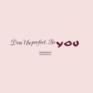 Quotes Picture: don't be perfect be you