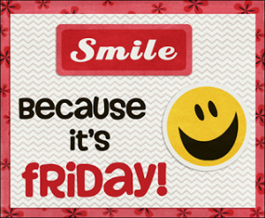 ... day be filled with laugh and giggles. Doing the happy Friday dance