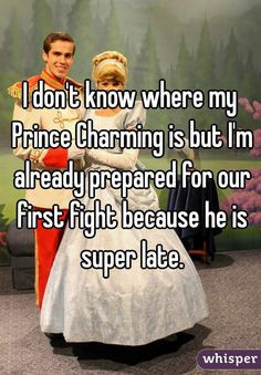 don't know where my Prince Charming is but I'm already prepared for ...