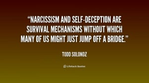 Narcissism and self-deception are survival mechanisms without which ...