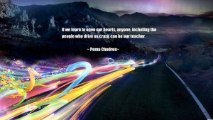 ... the people who drive us crazy, can be our teacher.