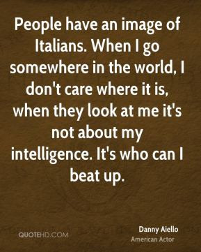 Danny Aiello - People have an image of Italians. When I go somewhere ...