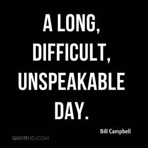 Bill Campbell - a long, difficult, unspeakable day.