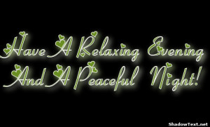 Have A Relaxing Evening And A Peaceful Night!