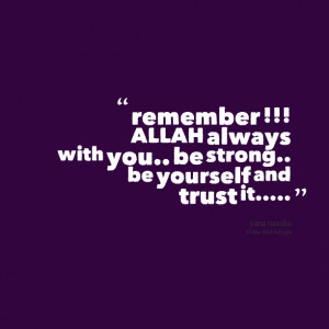 Quotes Picture: remember !!! allah always with you be strong be ...