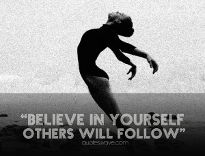 Believe in yourself others will follow.