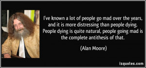 ... dying. People dying is quite natural, people going mad is the complete