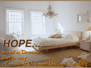 hope is not a dream but a way of making dreams become reality ...