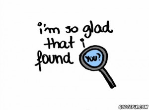So Glad I Found You Quotes