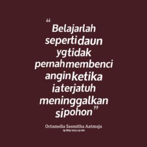 Quotes About: Belajarlah seperti daun yg tidak pernah membenci angin ...