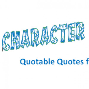 Character Education Quotable Quotes