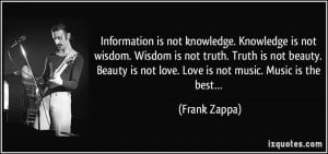 Information is not knowledge. Knowledge is not wisdom. Wisdom is not ...