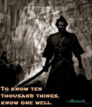 To know ten thousand things, know one well.