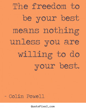 Colin Powell Quotes - The freedom to be your best means nothing unless ...