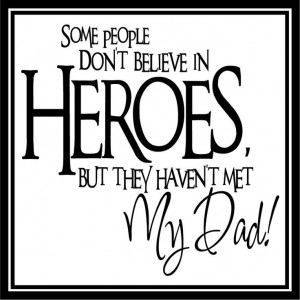 my dad is my hero, i love him so much. he is such a great man. so much ...