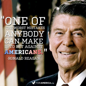 Ronald Reagan ~ Don't Bet Against Americans