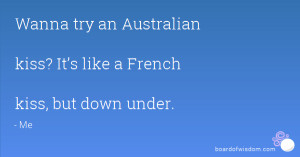 ... try an Australian kiss? It's like a French kiss, but down under