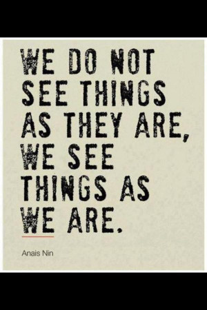 ... build healthy relationships. anais nin rocks. see things as we are