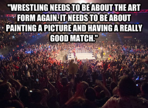 Wrestling needs to be about the art form again. It needs to be about ...