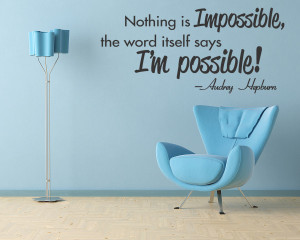 ... IS IMPOSSIBLE ~ Wall Quote Vinyl Inspirational Decal Audrey Hepburn v2