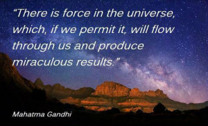 There is force in the universe, which, if we permit it, will flow ...
