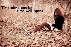 Time Alone Can Be Time Well - Spent