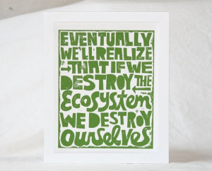 Environmental quotes, wise, sayings, deep, destroy