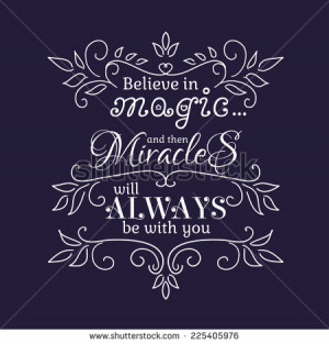Believe in Magic and than Miracles will always be with you. Vector ...