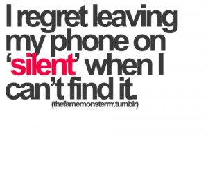 funny regret leaving phone on silent when i can't find it quote