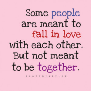... In Love With Each Other. But Not Meant to be Together ~ Life Quote