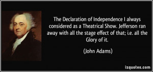 ... all the stage effect of that; i.e. all the Glory of it. - John Adams