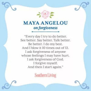Maya Angelou quote on forgiveness. Love this!
