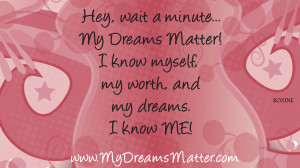 ... My Dreams Matter! I know myself, my worth and my dreams. I know me