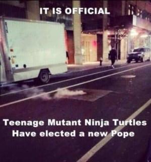 Have the Teenage Mutant Ninja Turtles elected a Pope?